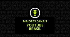 Maiores canais do youtube brasil